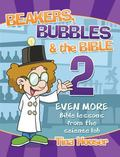 Beakers, Bubbles and the Bible 2 : EVEN MORE Bible Lessons from the Science Lab