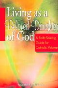 Living As A Beloved Daughter Of God A Faith-sharing Guide For Catholic Women