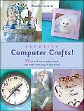 Creative Computer Crafts 50 Fun And Useful Projects You Can Make With Any Inkjet Printer