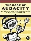 Book of Audacity : Recording, Editing, Mixing, and Mastering with the Free Audio Editor