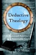 Deductive Theology A Reasoned Approach to a Reasonable God