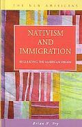 Nativism and Immigration Regulating the American Dream