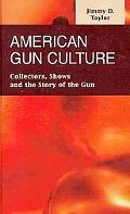 American Gun Culture: Collectors, Shows, and the Story of the Gun (Criminal Justice: Recent ...