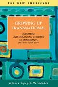 Growing up Transnational : Colombian and Dominican Children of Immigrants in New York City