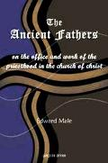 Ancient Fathers On the Office And Work of the Priesthood in the Church of Christ