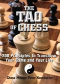 Tao of Chess 200 Principles to Transform Your Game and Your Life