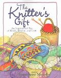 Knitter's Gift An Inspirational Bag Of Words, Wisdom, And Craft