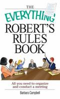 Everything Robert's Rules Book All you need to organize and conduct a meeting