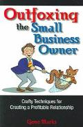 Outfoxing The Small Business Owner Crafty Techniques For Creating A Profitable Relationship
