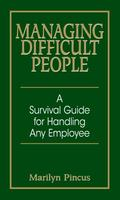 Managing Difficult People A Survival Guide For Handling Any Employee