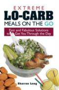 Extreme Lo-Carb Meals On The Go Fast And Fabulous Solutions To Get You Through The Day