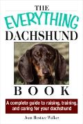 Everything Daschund Book A Complete Guide To Raising, Training, And Caring For Your Daschund