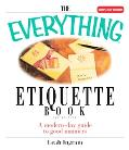 Everything Etiquette Book A Modern-Day Guide to Good Manners