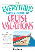 Everything Family Guide to Cruise Vacations A Complete Guide to the Best Cruise Lines, Desti...