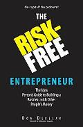 Risk-free Entrepreneur The Idea Person's Guide to Building a Business With Other People's Money