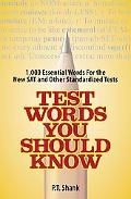 Test Words You Should Know 1,000 Essential Words for the New SAT and Other Standardized Texts