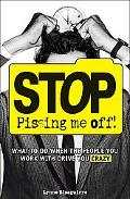 Stop Pissing Me Off! What to Do When the People You Work With Drive You Crazy