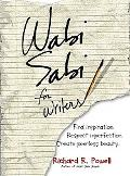 Wabi Sabi for Writers Find Inspiration. Respect Imperfection. Create Peerless Beauty.