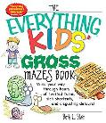 Everything Kids' Gross Mazes Book Wind Your Way Through Hours of Twisted Turns, Sick Shortcu...