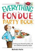 Everything Fondue Party Book Cooking Tips, Decorating Ideas, And over 250 Crowd-pleasing Rec...