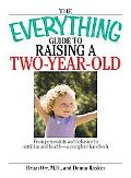 Everything Guide to Raising a Two-Year-old From Personality And Behavior to Nutrition And He...