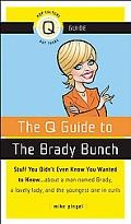 Q Guide to the Brady Bunch : Stuff You Didn't Even Know You Wanted to Know... about a man na...