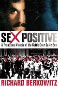 Sex Positive : A Frontlines Memoir of the Battle over Safer Sex