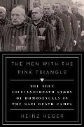 Men with the Pink Triangle : The True Life-and-Death Story of Homosexuals in the Nazi Death ...