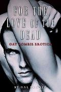 For the Love of the Dead: Gay Zombie Erotica