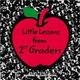 Little Lessons from 1st Graders