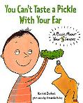 You Can't Taste a Pickle With Your Ear A Book About Your 5 Sense