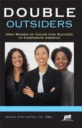 Double Outsiders How Women of Color Can Succeed in Corporate America
