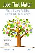 Jobs That Matter : Find a Stable, Fulfilling Career in Public Service