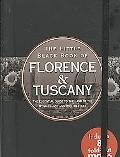 The Little Black Book of Florence and Tuscany: The Essential Guide to the Land of Renaissanc...