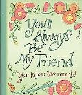 You'll Always Be My Friend You Know Too Much Little Gift Book