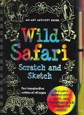 Wild Safari Scratch And Sketch An Art Activity Book For Imaginative Artists Of All Ages