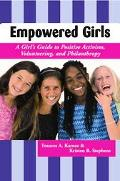 Empowered Girls A Girl's Guide to Positive Activism, Volunteering, and Philanthropy