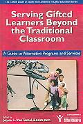 Serving Gifted Learners beyond the Traditional Classroom A Guide to Alternative Programs and...