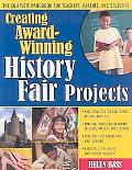 Creating Award-winning History Fair Projects The Complete Handbook for Teachers, Parents, an...