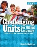 Challenging Units for Gifted Learners: Teaching the Way Gifted Students Think - Science