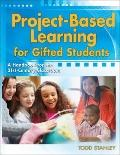 Project-Based Learning for Gifted Students : A Handbook for the 21st-Century Classroom