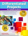 Differentiated Projects for Gifted Students : 150 Ready-To-Use Independent Studies