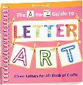 A-to-Z Guide to Letter Art: Clever Letters for All Kinds of Crafts