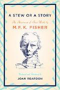 Stew or a Story An Assortment of Short Works by M.f. K. Fisher