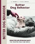 Better Dog Behavior Correcting and Curing Bad Habits