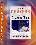 Scriptural Prayers for the Praying Teen Transform Your Life Through Powerful Prayer