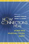 How Connections Heal Stories from Relational-Cultural Therapy