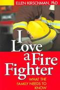 I Love A Fire Fighter What The Family Needs To Know