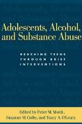 Adolescents, Alcohol, And Substance Abuse Reaching Teens Through Brief Interventions