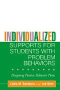 Individualized Supports for Students with Problem Behaviors Designing Positive Behavior Plans